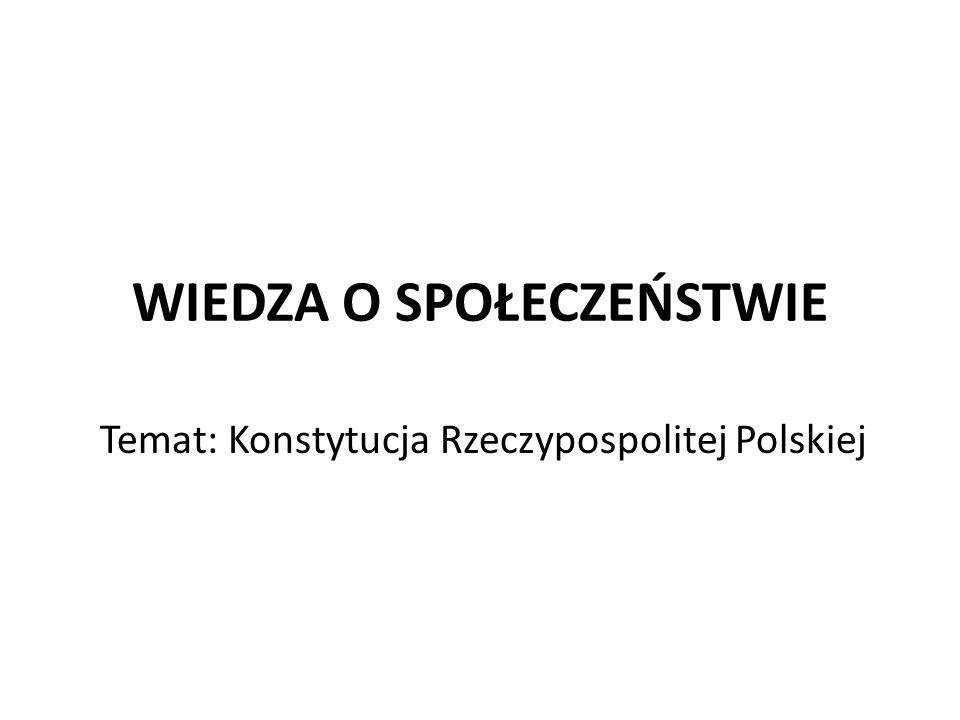 WIEDZA O SPOŁECZEŃSTWIE Temat: Konstytucja Rzeczypospolitej Polskiej