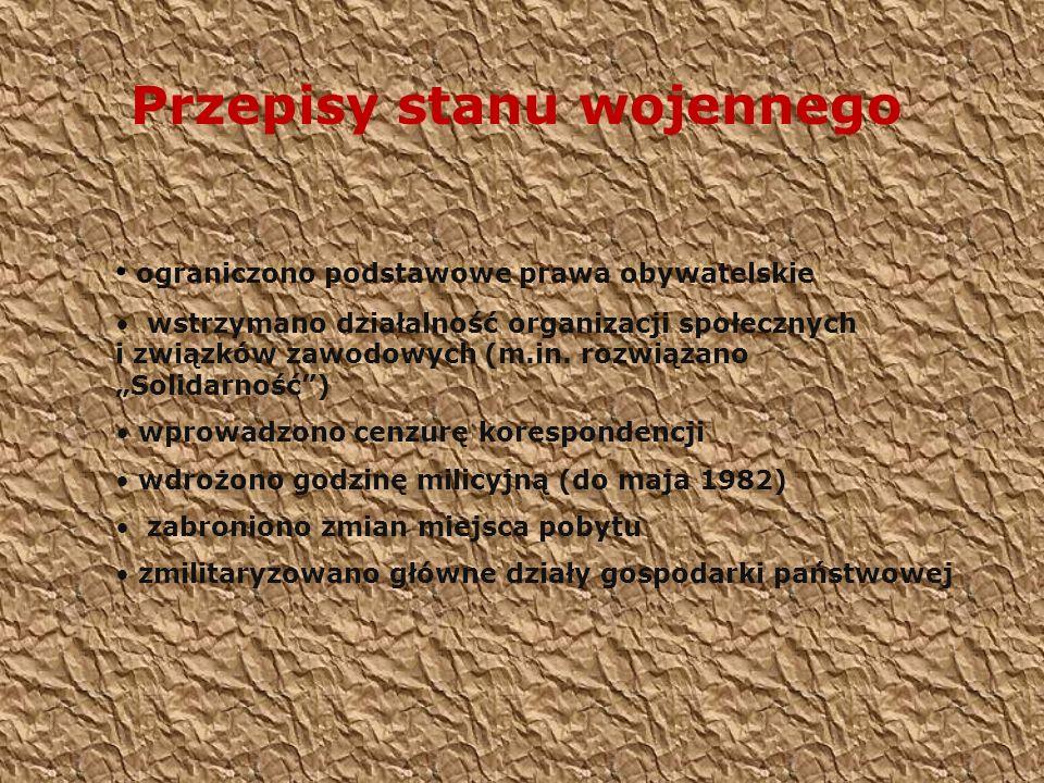 Przepisy stanu wojennego ograniczono podstawowe prawa obywatelskie wstrzymano działalność organizacji społecznych i związków zawodowych (m.in. rozwiąz