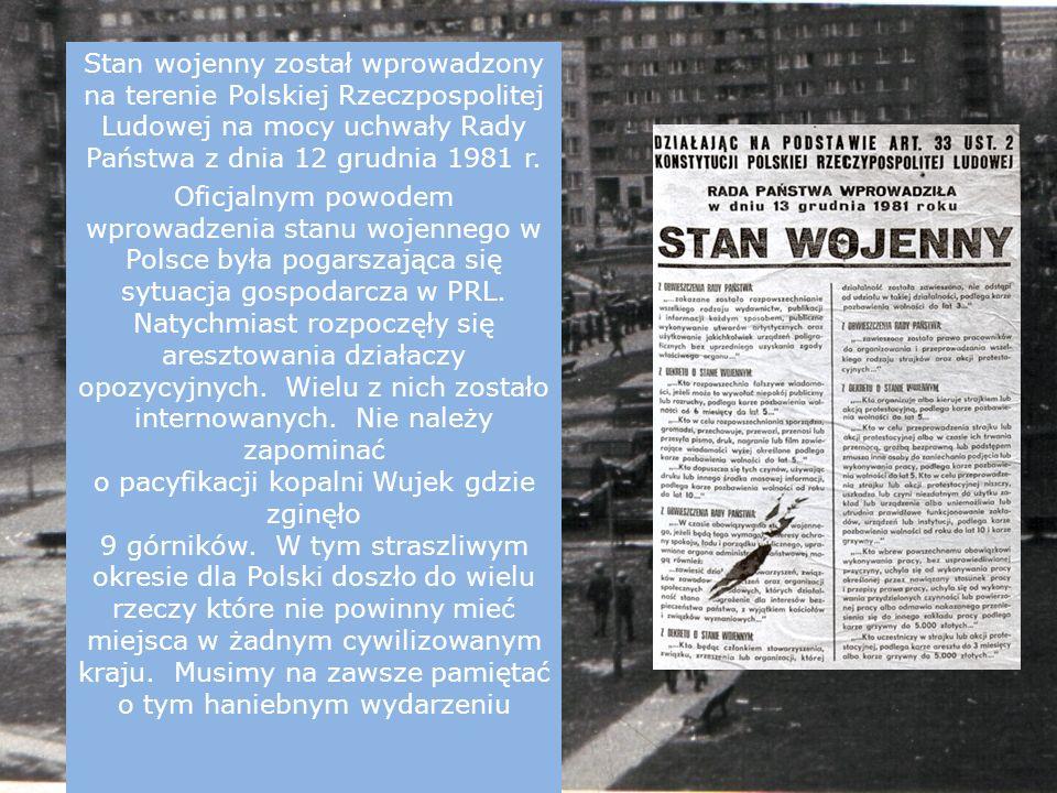 Stan wojenny został wprowadzony na terenie Polskiej Rzeczpospolitej Ludowej na mocy uchwały Rady Państwa z dnia 12 grudnia 1981 r. Oficjalnym powodem