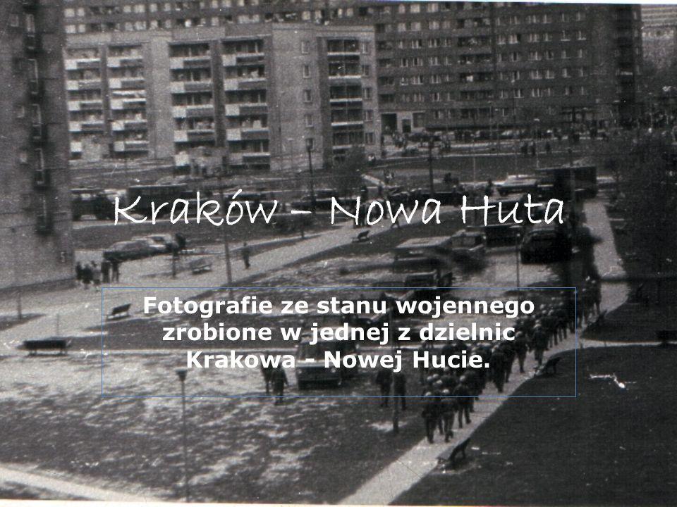 Kraków – Nowa Huta Fotografie ze stanu wojennego zrobione w jednej z dzielnic Krakowa - Nowej Hucie.