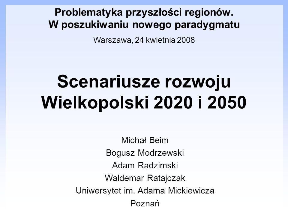 Michał Beim Bogusz Modrzewski Adam Radzimski Waldemar Ratajczak Uniwersytet im. Adama Mickiewicza Poznań Scenariusze rozwoju Wielkopolski 2020 i 2050