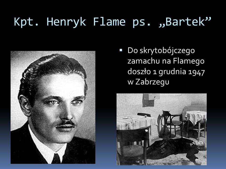 Kpt. Henryk Flame ps. Bartek Do skrytobójczego zamachu na Flamego doszło 1 grudnia 1947 w Zabrzegu