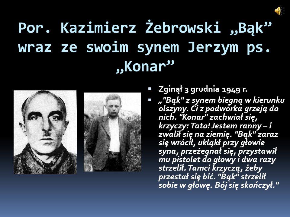 Por. Kazimierz Żebrowski Bąk wraz ze swoim synem Jerzym ps. Konar Zginął 3 grudnia 1949 r.