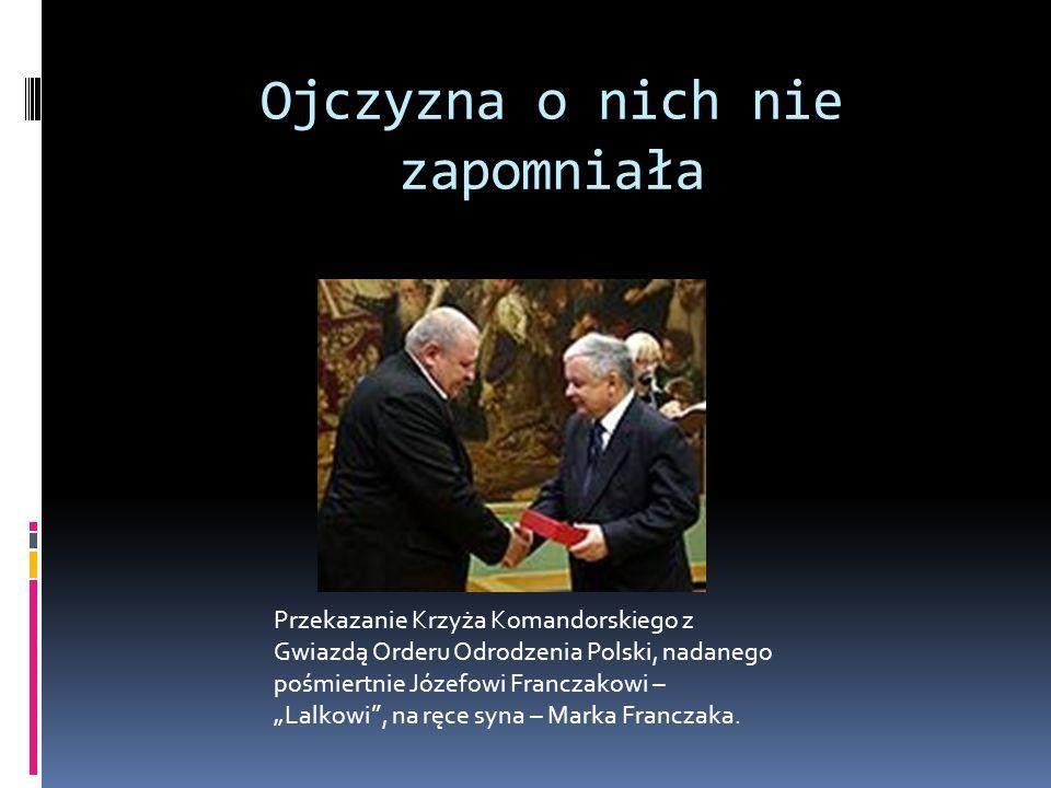 Ojczyzna o nich nie zapomniała Przekazanie Krzyża Komandorskiego z Gwiazdą Orderu Odrodzenia Polski, nadanego pośmiertnie Józefowi Franczakowi – Lalko