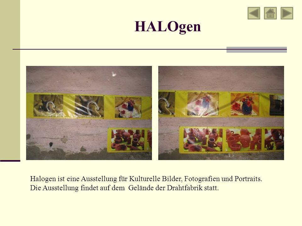 HALOgen Halogen ist eine Ausstellung für Kulturelle Bilder, Fotografien und Portraits. Die Ausstellung findet auf dem Gelände der Drahtfabrik statt.