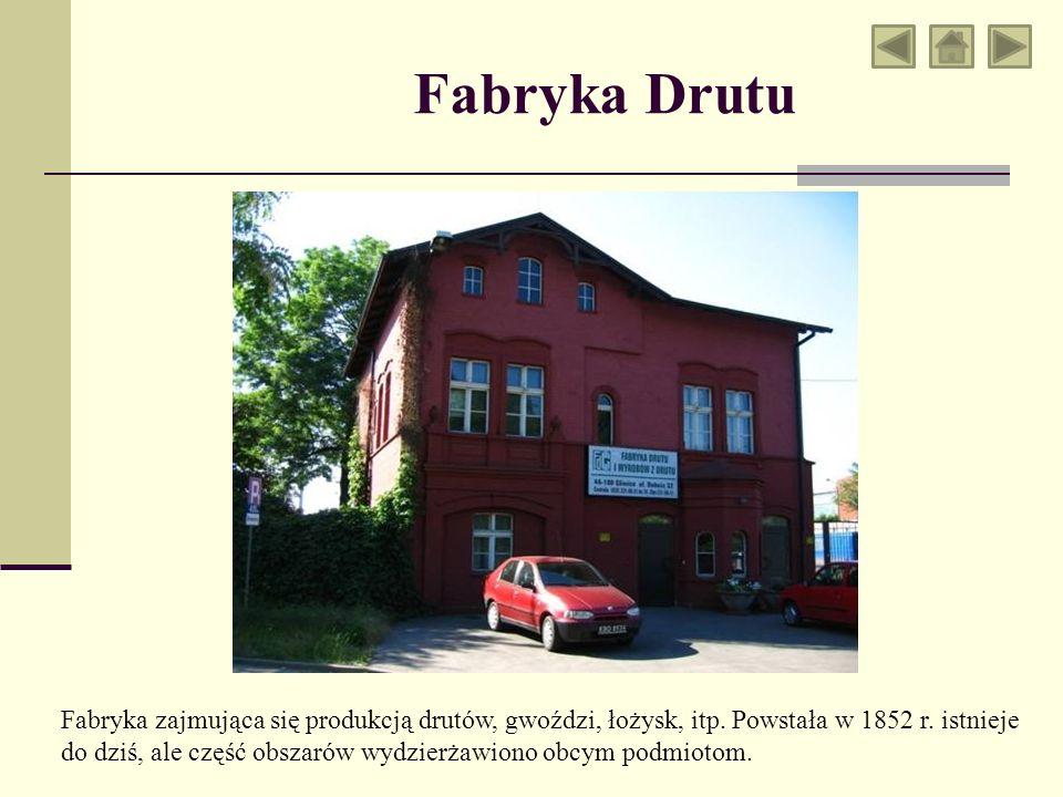 Fabryka Drutu Fabryka zajmująca się produkcją drutów, gwoździ, łożysk, itp. Powstała w 1852 r. istnieje do dziś, ale część obszarów wydzierżawiono obc