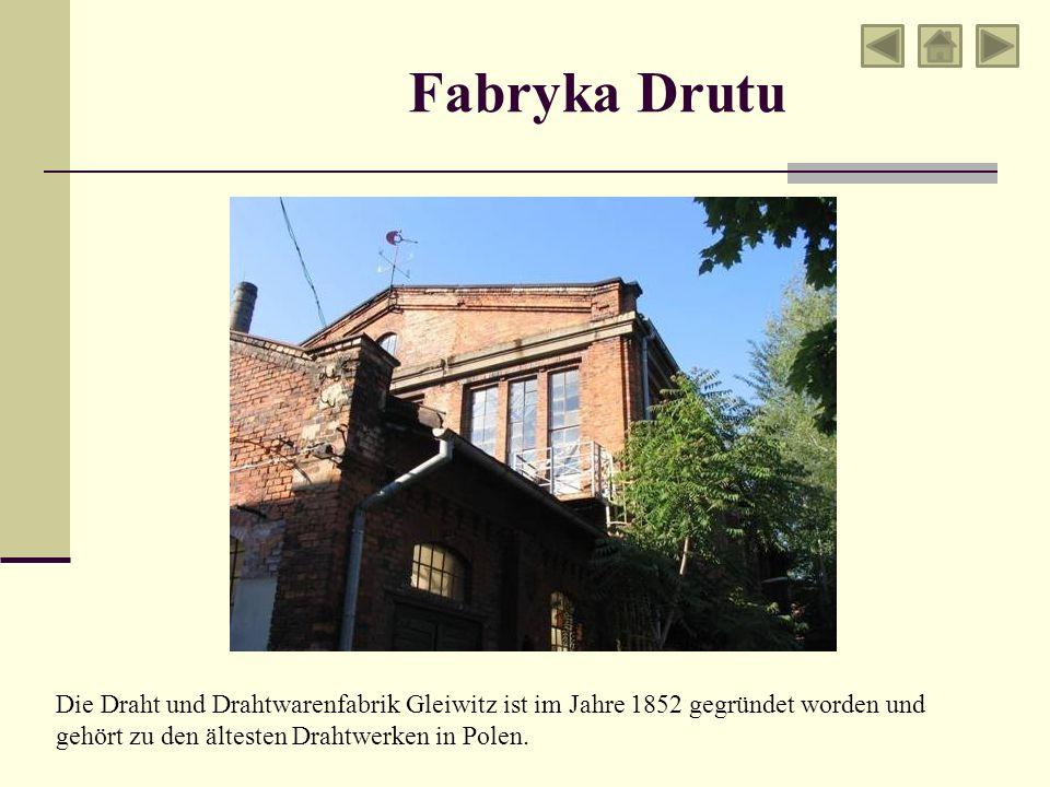 Fabryka Drutu Die Draht und Drahtwarenfabrik Gleiwitz ist im Jahre 1852 gegründet worden und gehört zu den ältesten Drahtwerken in Polen.