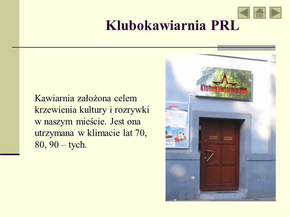 Klubokawiarnia PRL Kawiarnia założona celem krzewienia kultury i rozrywki w naszym mieście. Jest ona utrzymana w klimacie lat 70, 80, 90 – tych.