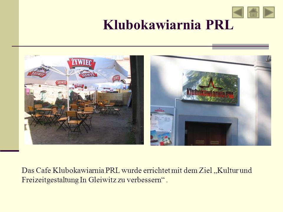 Klubokawiarnia PRL Das Cafe Klubokawiarnia PRL wurde errichtet mit dem Ziel Kultur und Freizeitgestaltung In Gleiwitz zu verbessern.