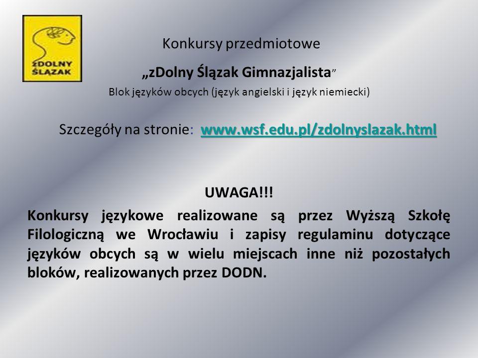 Konkursy przedmiotowe zDolny Ślązak Gimnazjalista Blok języków obcych (język angielski i język niemiecki) www.wsf.edu.pl/zdolnyslazak.html www.wsf.edu.pl/zdolnyslazak.html Szczegóły na stronie: www.wsf.edu.pl/zdolnyslazak.htmlwww.wsf.edu.pl/zdolnyslazak.html UWAGA!!.
