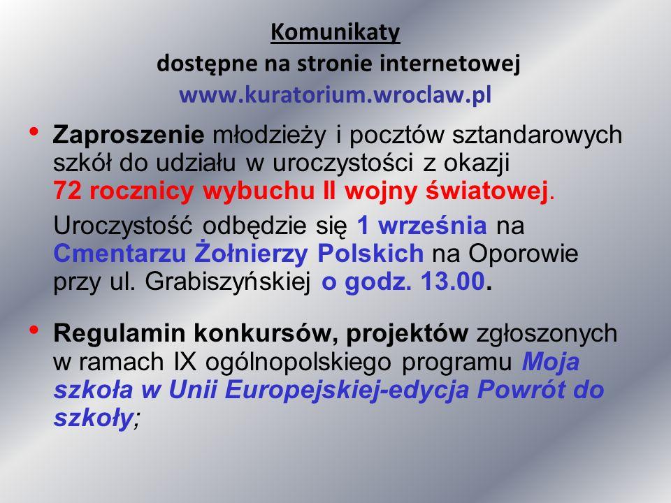 Komunikaty dostępne na stronie internetowej www.kuratorium.wroclaw.pl Zaproszenie młodzieży i pocztów sztandarowych szkół do udziału w uroczystości z okazji 72 rocznicy wybuchu II wojny światowej.