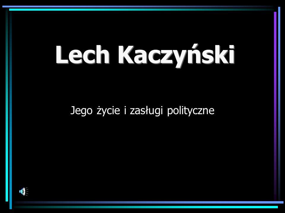 Lech Kaczyński Jego życie i zasługi polityczne