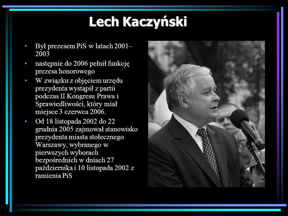 Lech Kaczyński Był prezesem PiS w latach 2001– 2003 następnie do 2006 pełnił funkcję prezesa honorowego W związku z objęciem urzędu prezydenta wystąpi