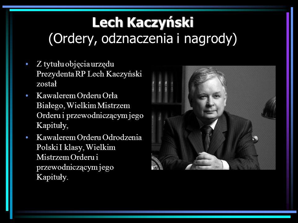 Lech Kaczyński Lech Kaczyński (Ordery, odznaczenia i nagrody) Z tytułu objęcia urzędu Prezydenta RP Lech Kaczyński został Kawalerem Orderu Orła Białeg