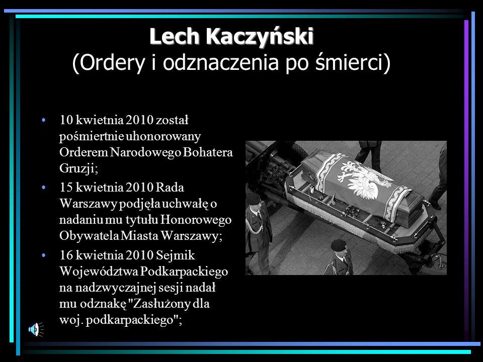 Lech Kaczyński Lech Kaczyński (Ordery i odznaczenia po śmierci) 10 kwietnia 2010 został pośmiertnie uhonorowany Orderem Narodowego Bohatera Gruzji; 15