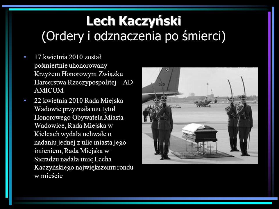 Lech Kaczyński Lech Kaczyński (Ordery i odznaczenia po śmierci) 17 kwietnia 2010 został pośmiertnie uhonorowany Krzyżem Honorowym Związku Harcerstwa R