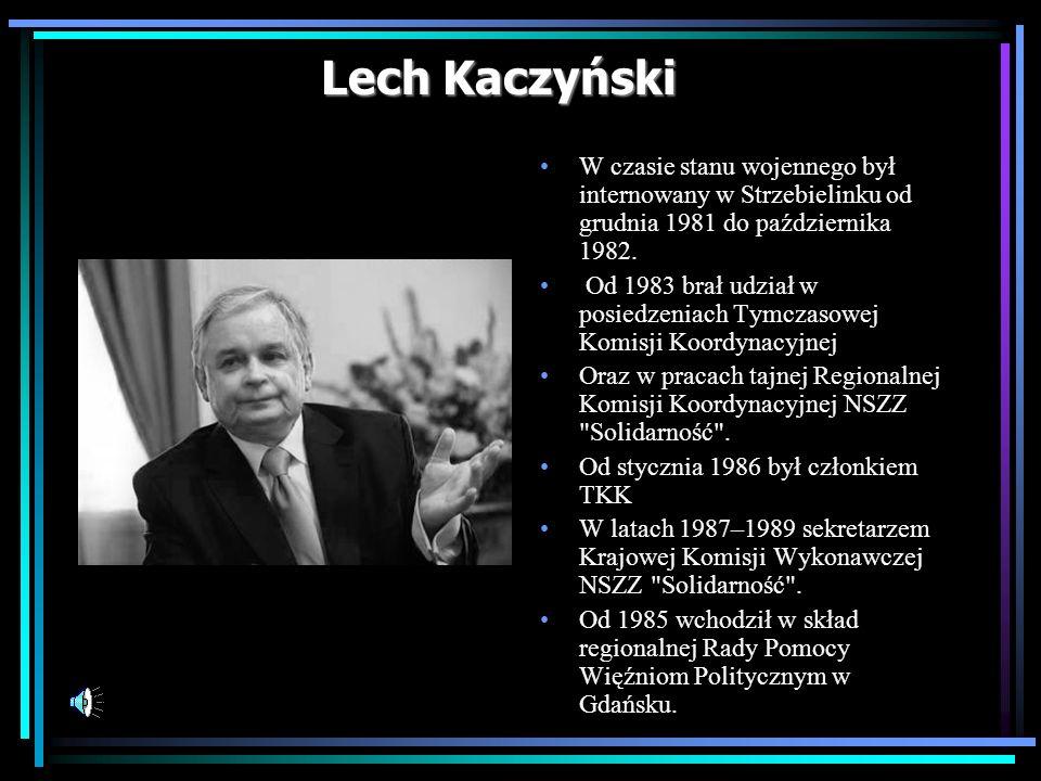 Lech Kaczyński W czasie stanu wojennego był internowany w Strzebielinku od grudnia 1981 do października 1982. Od 1983 brał udział w posiedzeniach Tymc