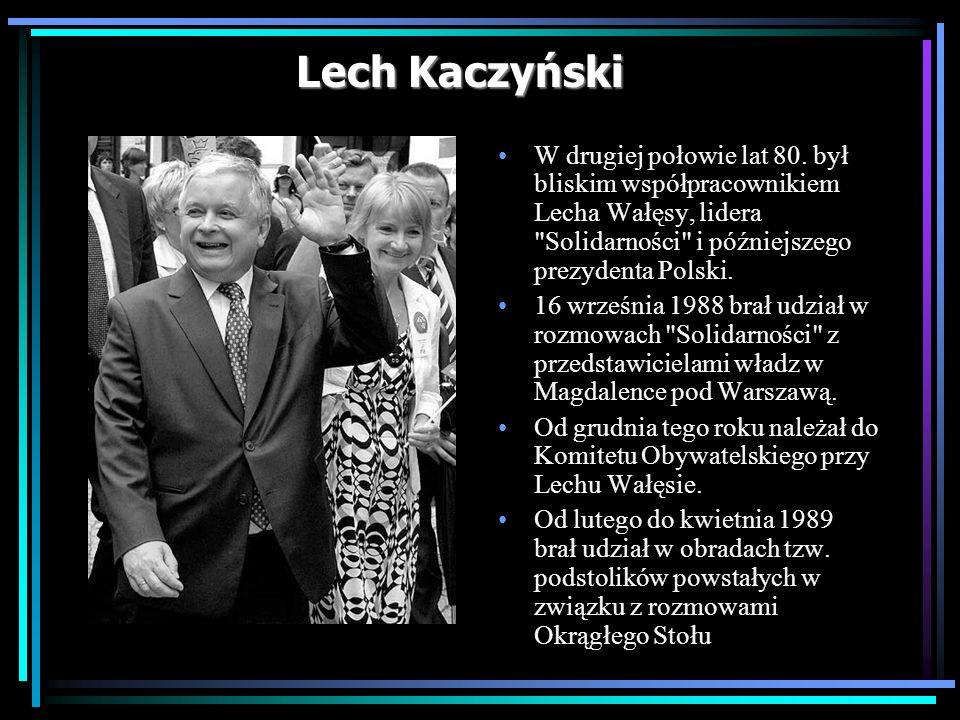 Lech Kaczyński W drugiej połowie lat 80. był bliskim współpracownikiem Lecha Wałęsy, lidera