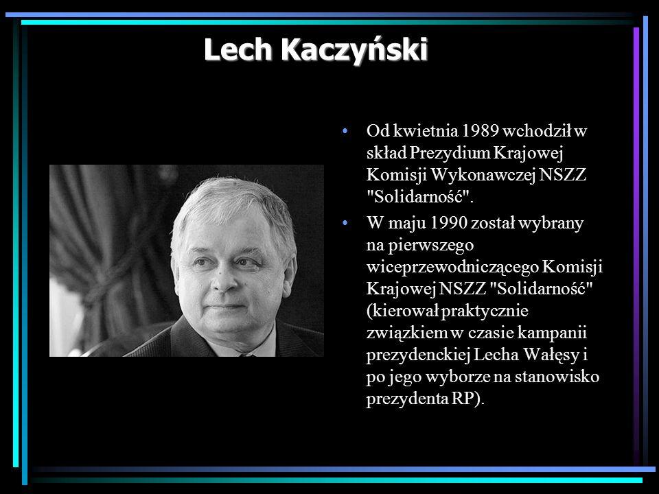 Lech Kaczyński Od kwietnia 1989 wchodził w skład Prezydium Krajowej Komisji Wykonawczej NSZZ