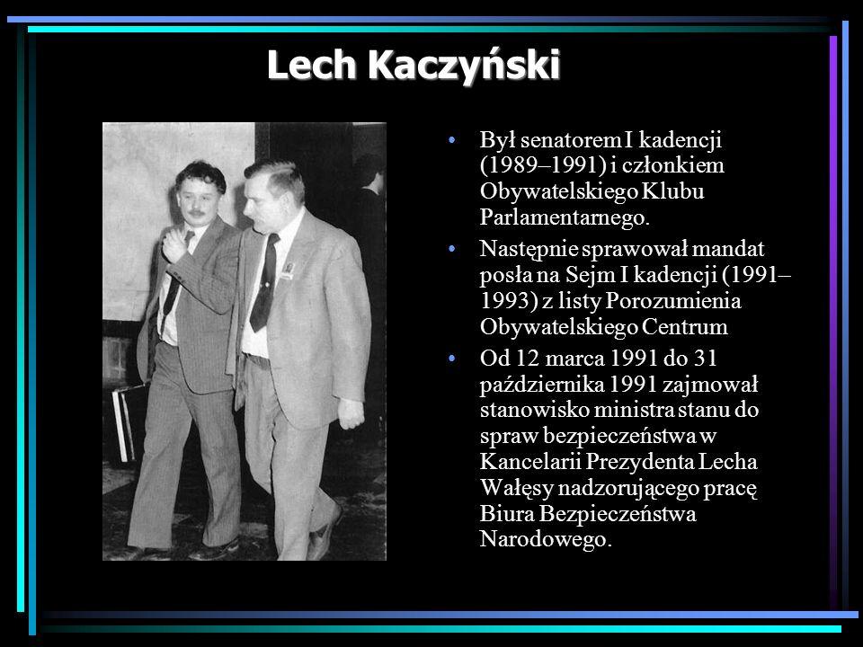 Lech Kaczyński Był senatorem I kadencji (1989–1991) i członkiem Obywatelskiego Klubu Parlamentarnego. Następnie sprawował mandat posła na Sejm I kaden