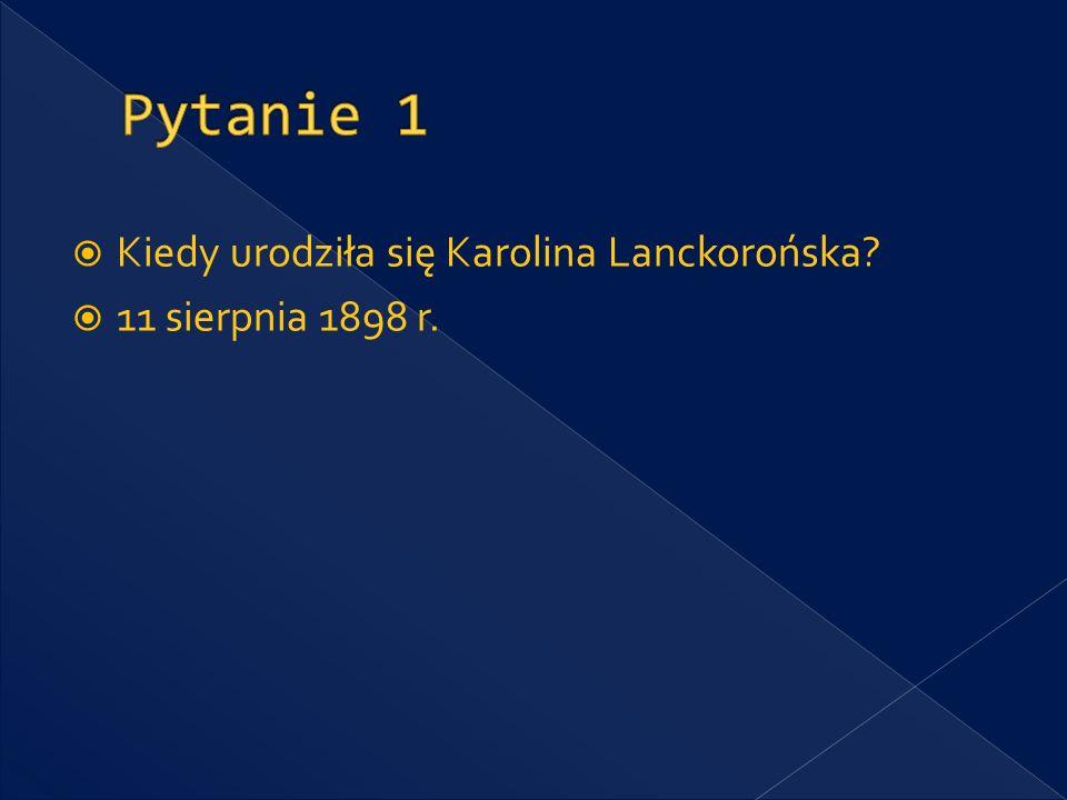 Kiedy urodziła się Karolina Lanckorońska? 11 sierpnia 1898 r.