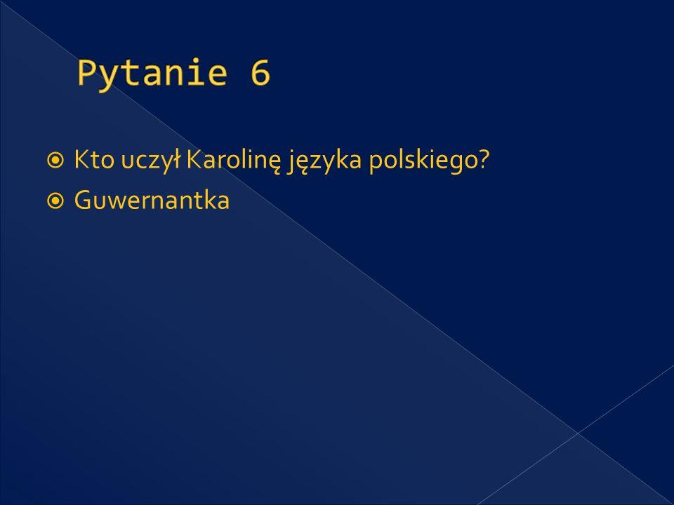 Kto uczył Karolinę języka polskiego? Guwernantka
