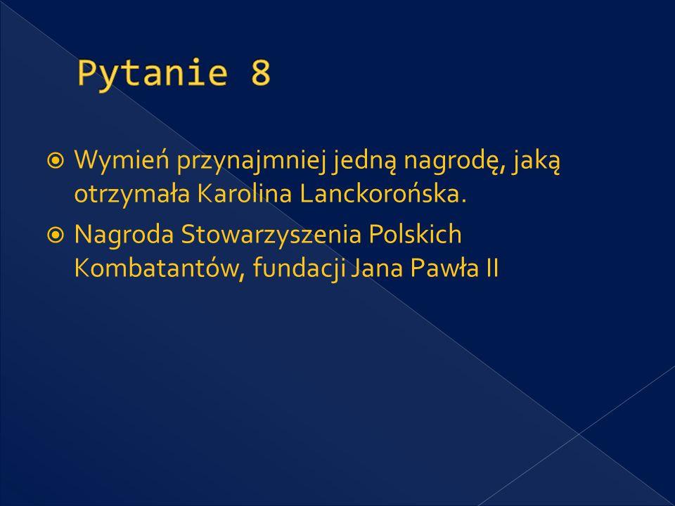 Wymień przynajmniej jedną nagrodę, jaką otrzymała Karolina Lanckorońska.