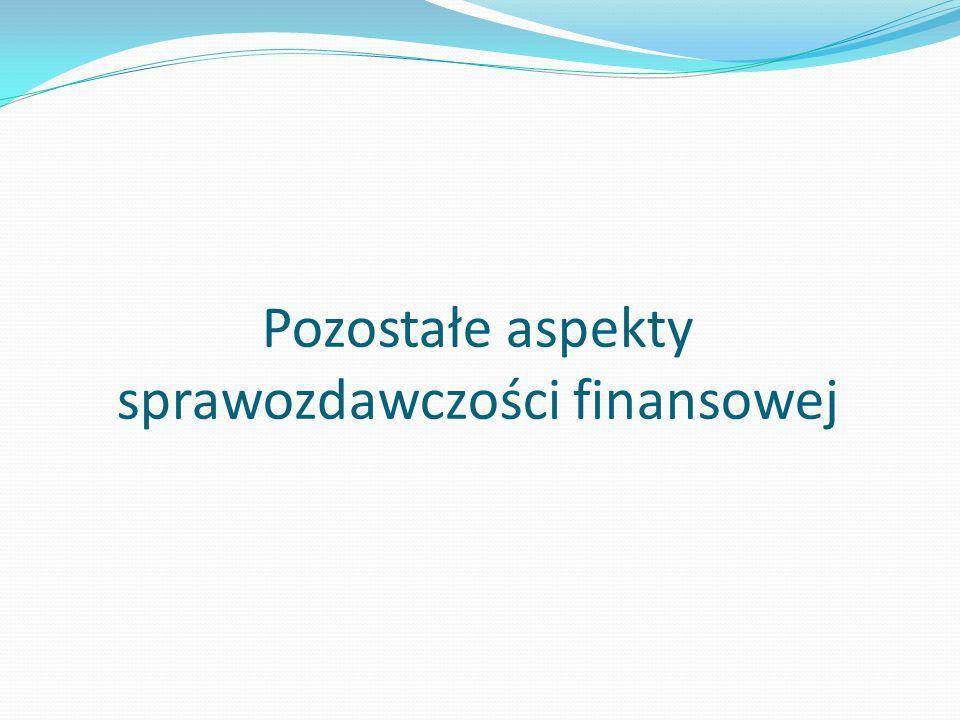 Pozostałe aspekty sprawozdawczości finansowej