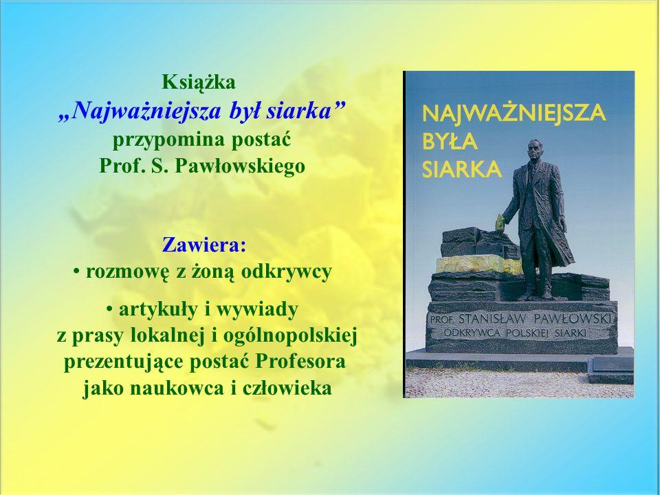 Książka Najważniejsza był siarka przypomina postać Prof. S. Pawłowskiego Zawiera: rozmowę z żoną odkrywcy artykuły i wywiady z prasy lokalnej i ogólno