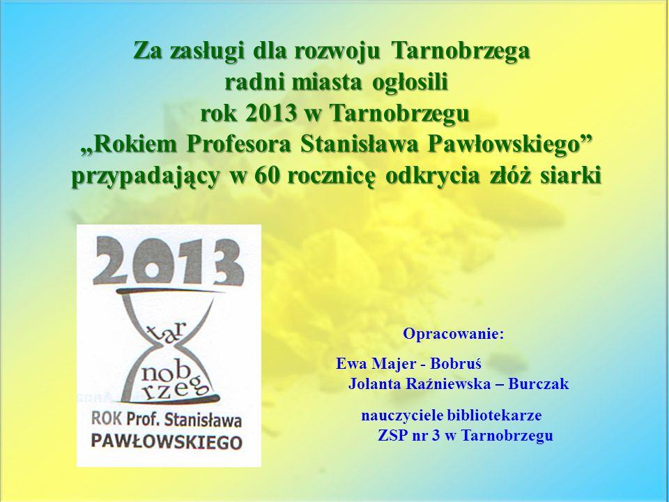 Opracowanie: Ewa Majer - Bobruś Jolanta Raźniewska – Burczak nauczyciele bibliotekarze ZSP nr 3 w Tarnobrzegu Za zasługi dla rozwoju Tarnobrzega radni