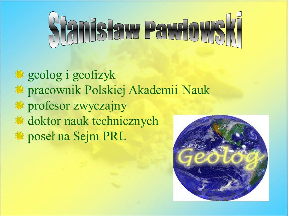 geolog i geofizyk pracownik Polskiej Akademii Nauk profesor zwyczajny doktor nauk technicznych poseł na Sejm PRL