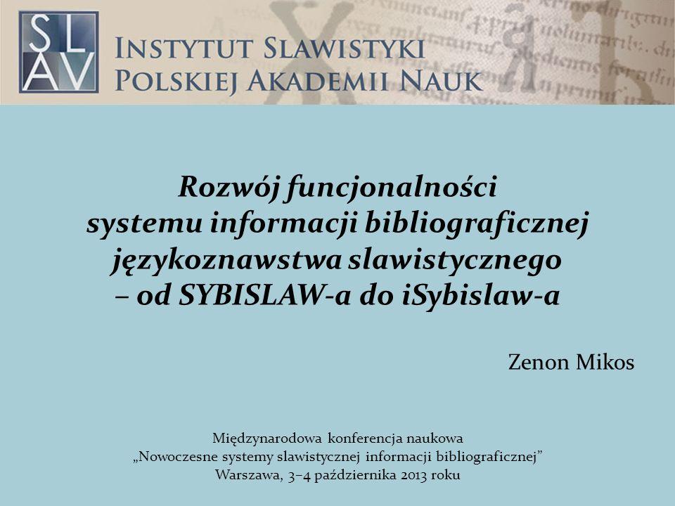 Rozwój funcjonalności systemu informacji bibliograficznej językoznawstwa slawistycznego – od SYBISLAW-a do iSybislaw-a Zenon Mikos Międzynarodowa konf