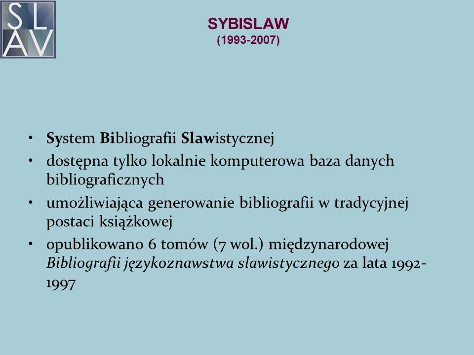 SYBISLAW (1993-2007) System Bibliografii Slawistycznej dostępna tylko lokalnie komputerowa baza danych bibliograficznych umożliwiająca generowanie bib