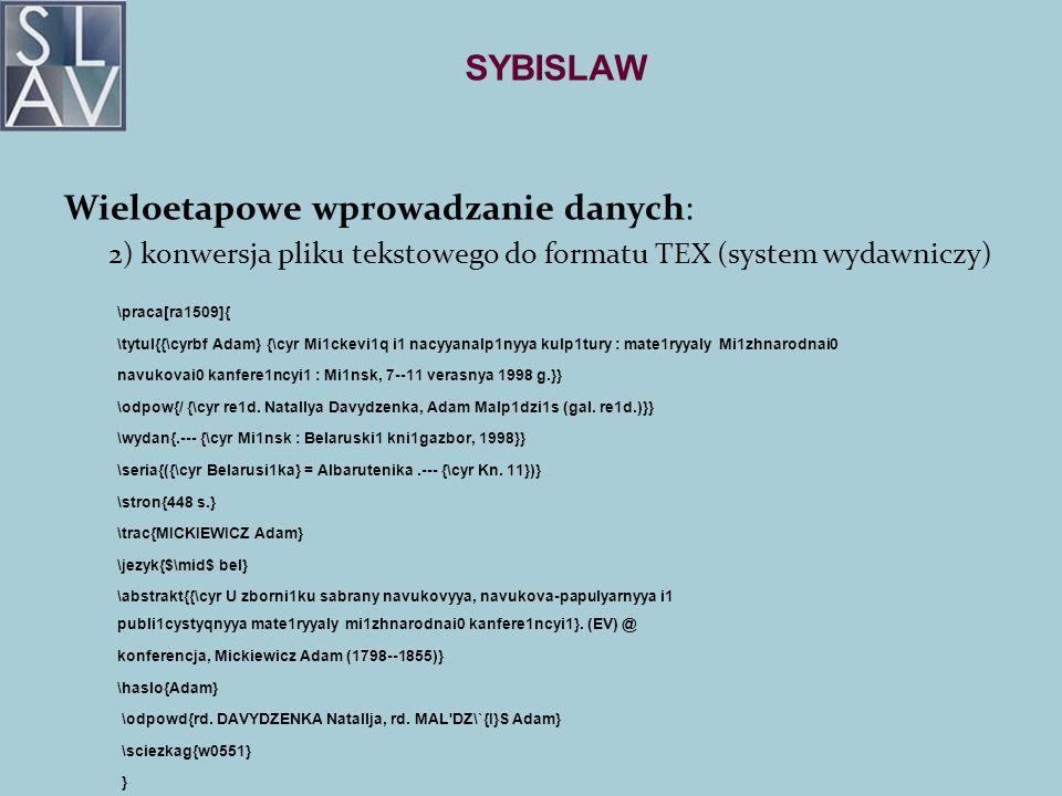 SYBISLAW Wieloetapowe wprowadzanie danych: 2) konwersja pliku tekstowego do formatu TEX (system wydawniczy) \praca[ra1509]{ \tytul{{\cyrbf Adam} {\cyr