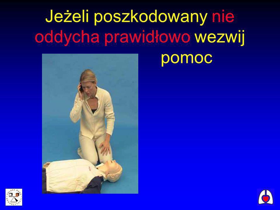 Jeżeli poszkodowany nie oddycha prawidłowo wezwij pomoc