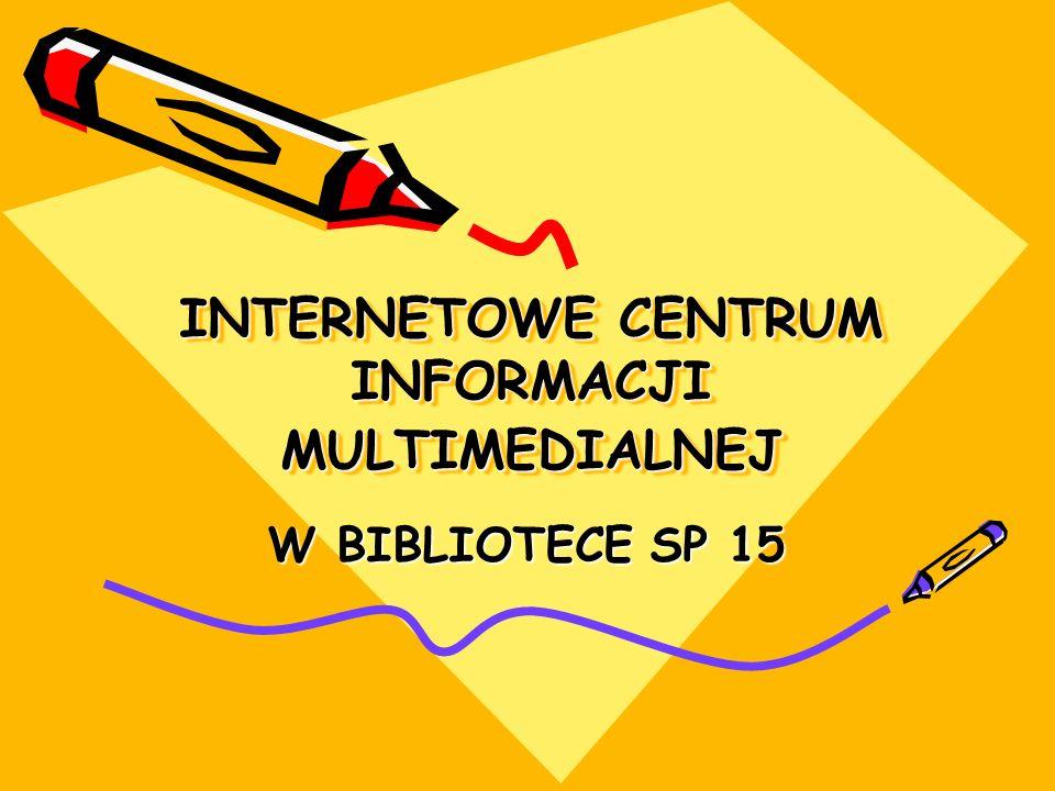 INTERNETOWE CENTRUM INFORMACJI MULTIMEDIALNEJ INTERNETOWE CENTRUM INFORMACJI MULTIMEDIALNEJ W BIBLIOTECE SP 15