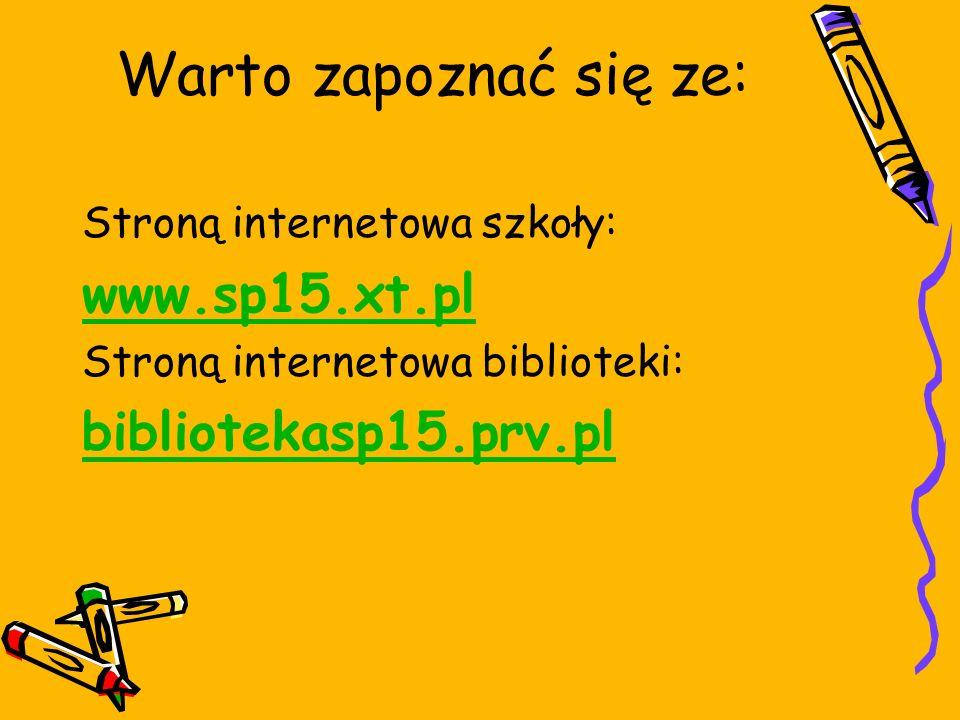 Warto zapoznać się ze: Stroną internetowa szkoły: www.sp15.xt.pl Stroną internetowa biblioteki: bibliotekasp15.prv.pl