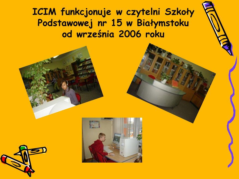 ICIM funkcjonuje w czytelni Szkoły Podstawowej nr 15 w Białymstoku od września 2006 roku