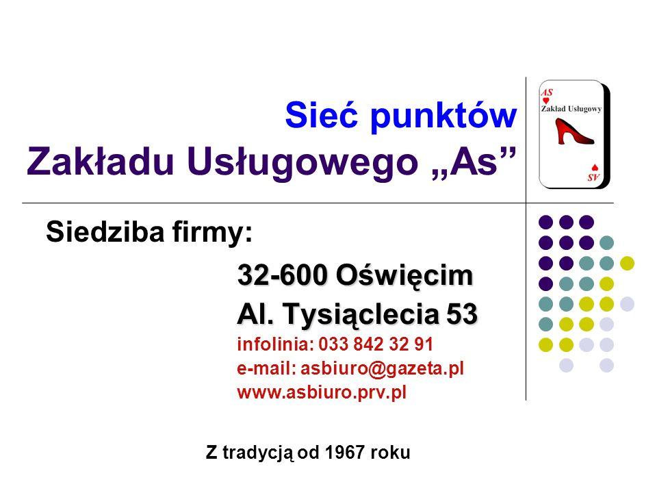 Sieć punktów Zakładu Usługowego As 32-600 Oświęcim Al. Tysiąclecia 53 infolinia: 033 842 32 91 e-mail: asbiuro@gazeta.pl www.asbiuro.prv.pl Siedziba f
