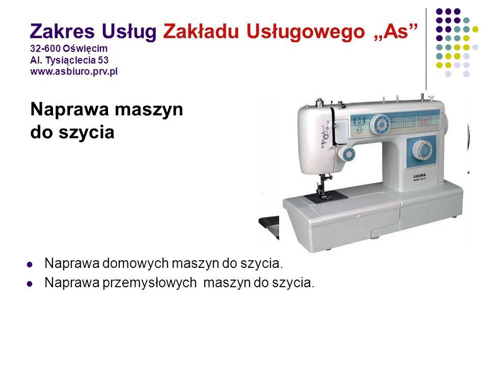 Naprawa domowych maszyn do szycia. Naprawa przemysłowych maszyn do szycia. Zakres Usług Zakładu Usługowego As 32-600 Oświęcim Al. Tysiąclecia 53 www.a