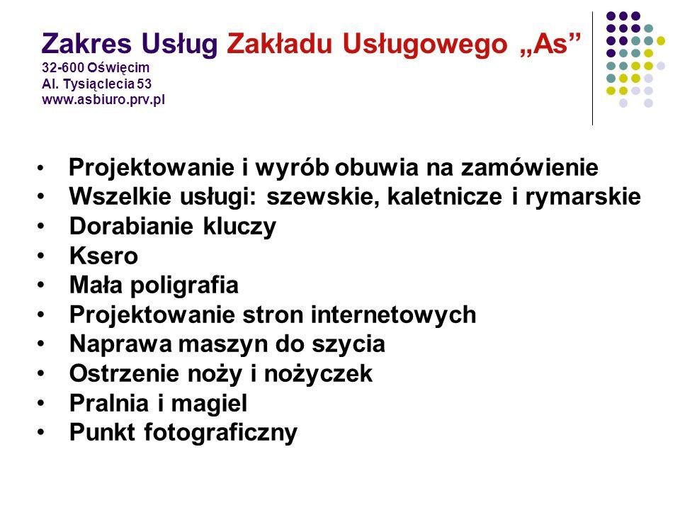Zakres Usług Zakładu Usługowego As 32-600 Oświęcim Al. Tysiąclecia 53 www.asbiuro.prv.pl Projektowanie i wyrób obuwia na zamówienie Wszelkie usługi: s