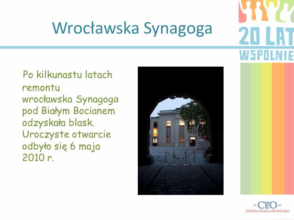 Wrocławska Synagoga Po kilkunastu latach remontu wrocławska Synagog a pod Białym Bocianem odzyskała blask. Uroczyste otwarcie odbyło się 6 maja 2010 r