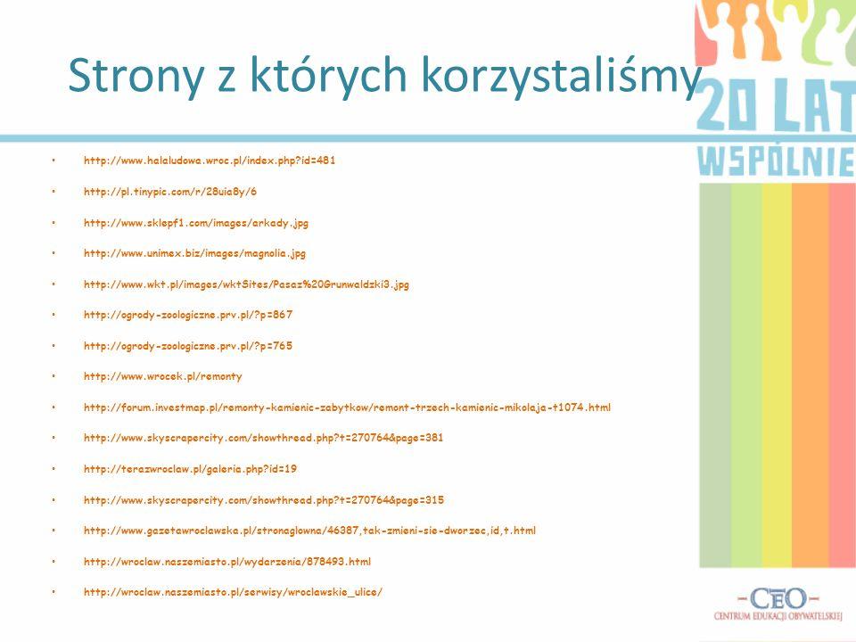 Strony z których korzystaliśmy http://www.halaludowa.wroc.pl/index.php?id=481 http://pl.tinypic.com/r/28uia8y/6 http://www.sklepf1.com/images/arkady.j