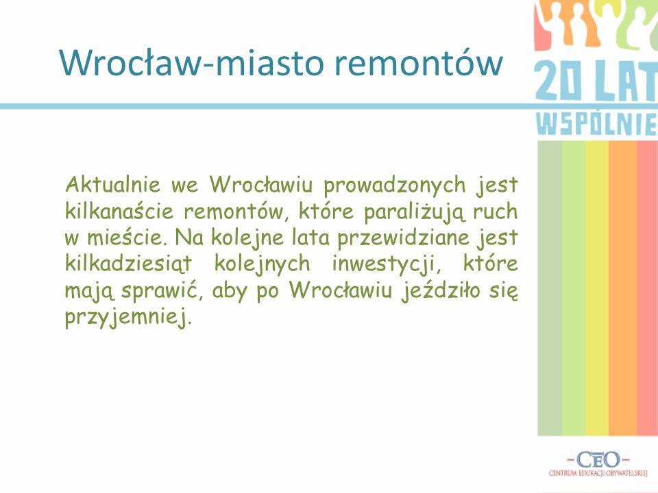 Wrocław-miasto remontów Aktualnie we Wrocławiu prowadzonych jest kilkanaście remontów, które paraliżują ruch w mieście. Na kolejne lata przewidziane j