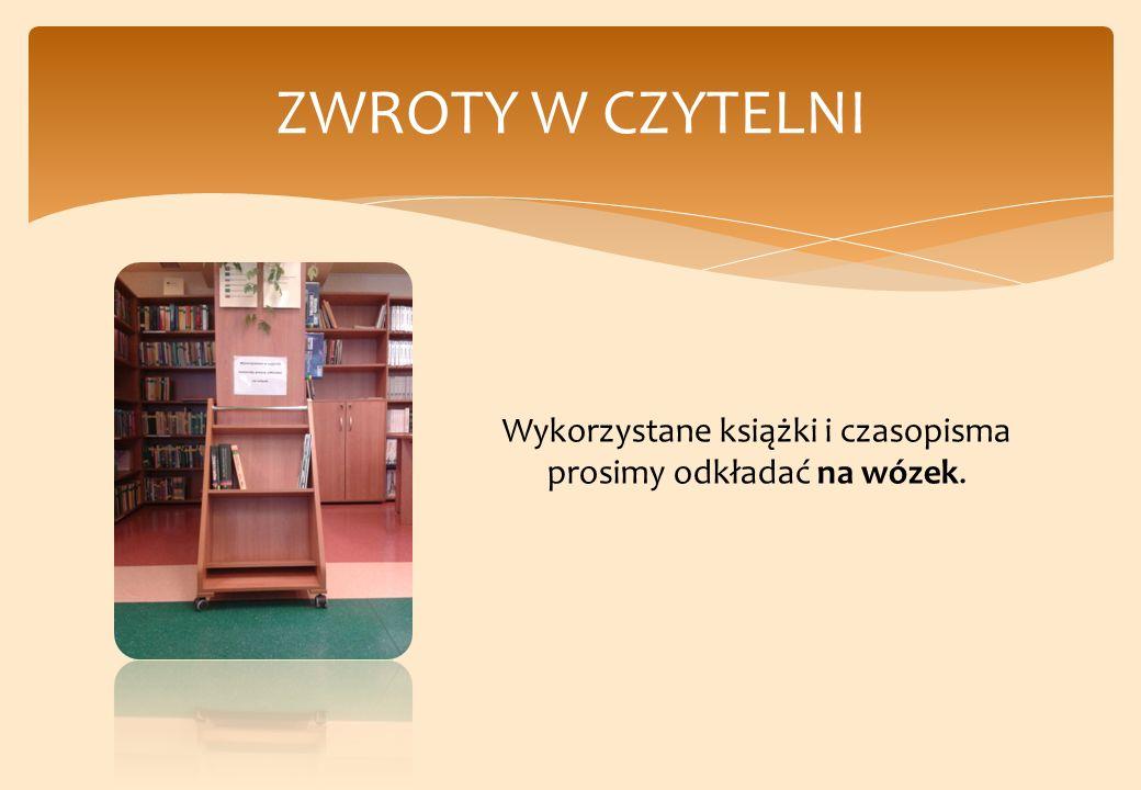 ZWROTY W CZYTELNI Wykorzystane książki i czasopisma prosimy odkładać na wózek.