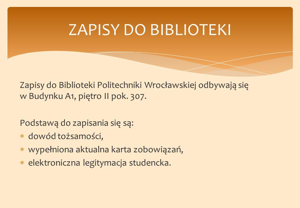 Zapisy do Biblioteki Politechniki Wrocławskiej odbywają się w Budynku A1, piętro II pok.