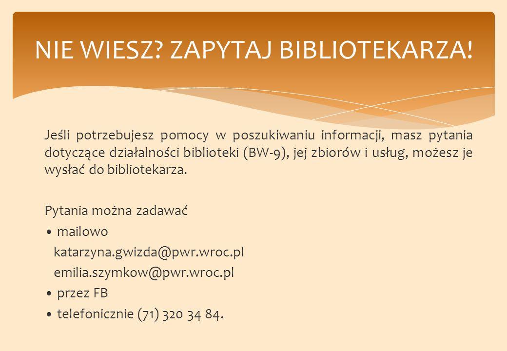 Jeśli potrzebujesz pomocy w poszukiwaniu informacji, masz pytania dotyczące działalności biblioteki (BW-9), jej zbiorów i usług, możesz je wysłać do bibliotekarza.