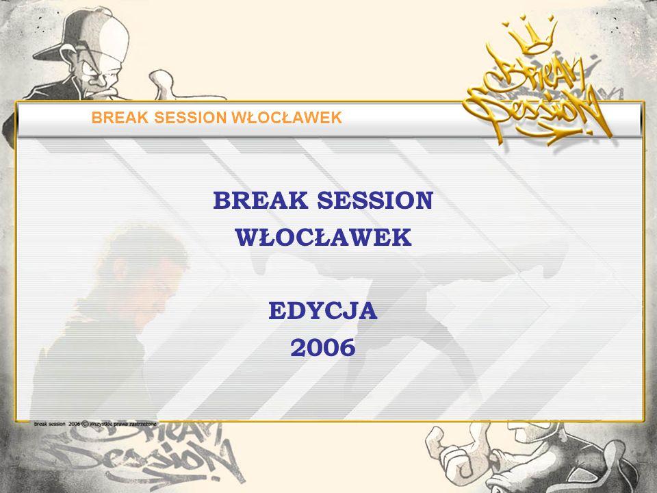 BREAK SESSION WŁOCŁAWEK BREAK SESSION WŁOCŁAWEK EDYCJA 2006