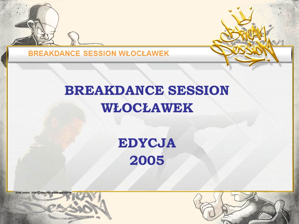 BREAKDANCE SESSION WŁOCŁAWEK BREAKDANCE SESSION WŁOCŁAWEK EDYCJA 2005