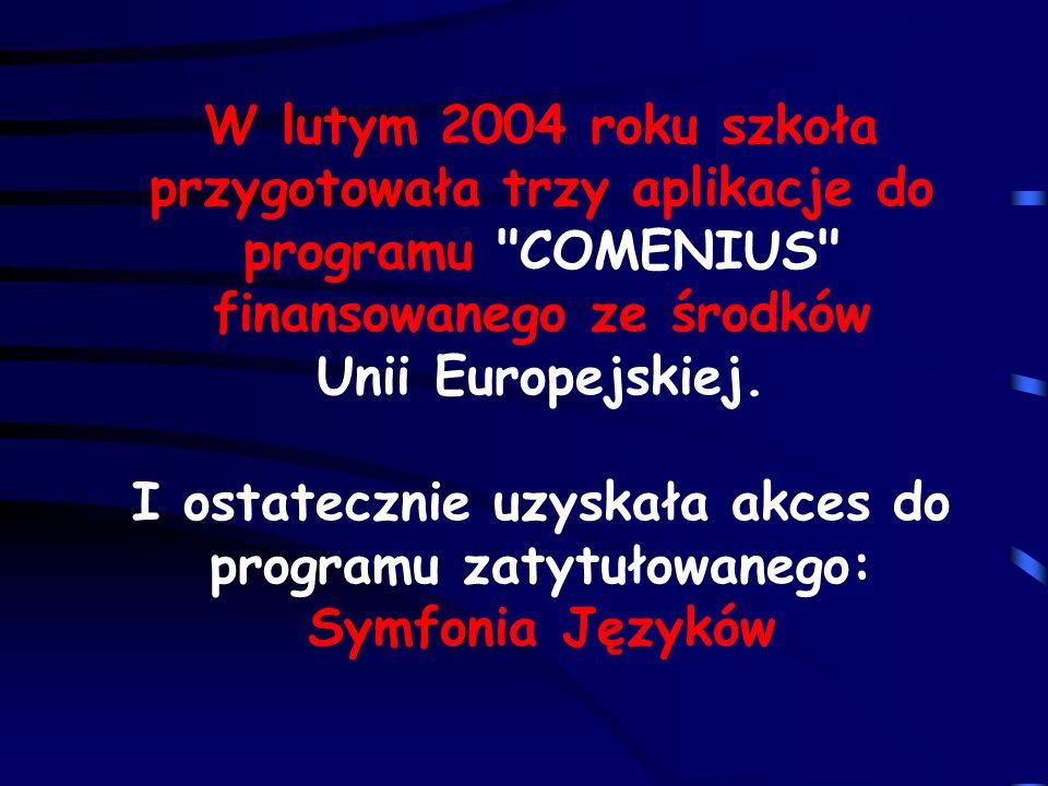 W lutym 2004 roku szkoła przygotowała trzy aplikacje do programu COMENIUS finansowanego ze środków Unii Europejskiej.